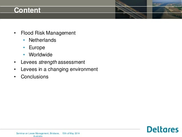 15th of May 2014 Content • Flood Risk Management • Netherlands • Europe • Worldwide • Levees strength assessment • Levees ...