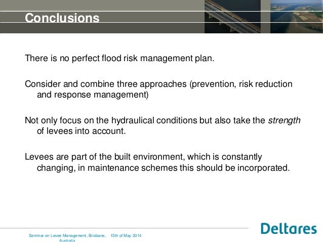Conclusions There is no perfect flood risk management plan. Consider and combine three approaches (prevention, risk reduct...