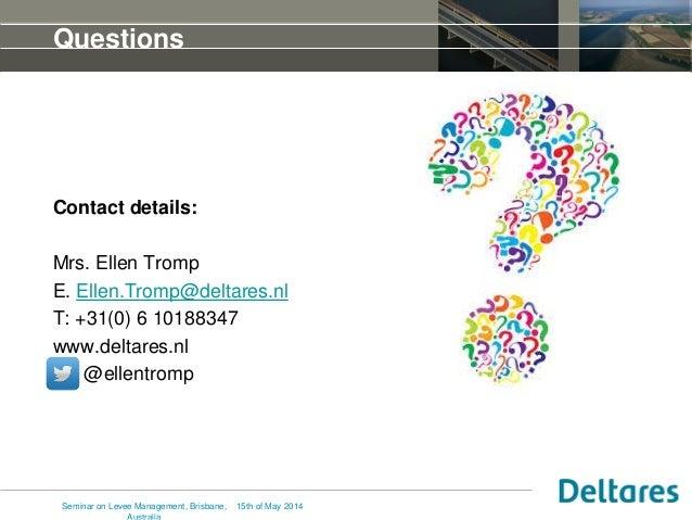 Questions Contact details: Mrs. Ellen Tromp E. Ellen.Tromp@deltares.nl T: +31(0) 6 10188347 www.deltares.nl @ellentromp 15...