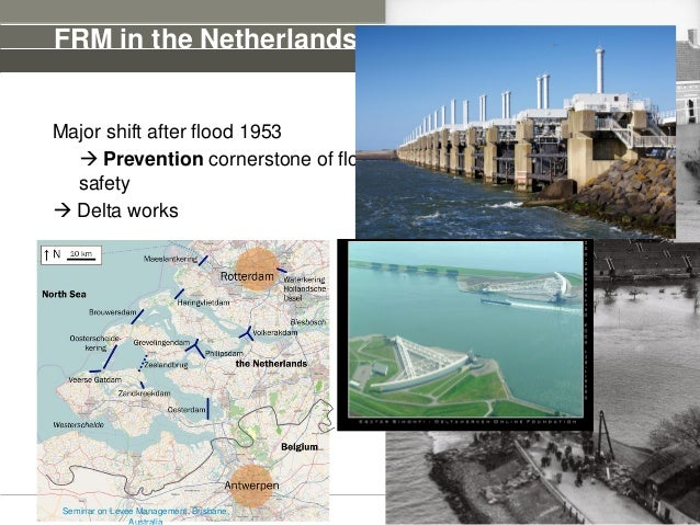 FRM in the Netherlands Major shift after flood 1953  Prevention cornerstone of flood safety  Delta works 15th of May 201...