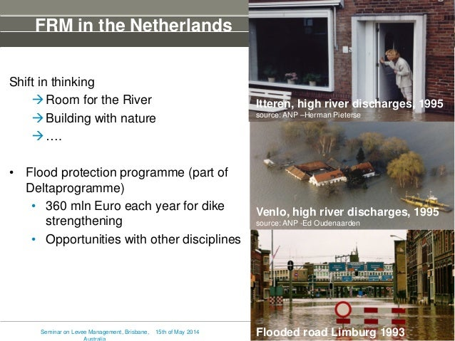 FRM in the Netherlands Shift in thinking Room for the River Building with nature …. • Flood protection programme (part ...