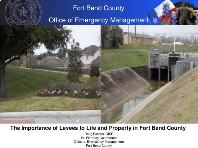 Fort Bend County              Office of Emergency ManagementThe Importance of Levees to Life and Property in Fort Bend Cou...