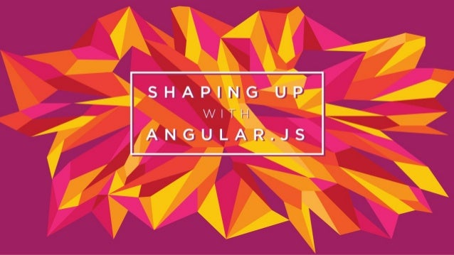 Shaping Up with Angular Level 1: Getting Started