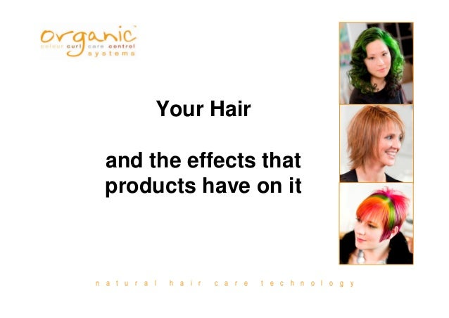 n a t u r a l h a i r c a r e t e c h n o l o g y Your Hair and the effects that products have on it