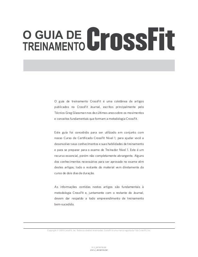 O GUIA DE TREINAMENTO O guia de treinamento CrossFit é uma coletânea de artigos publicados no CrossFit Journal, escritos p...