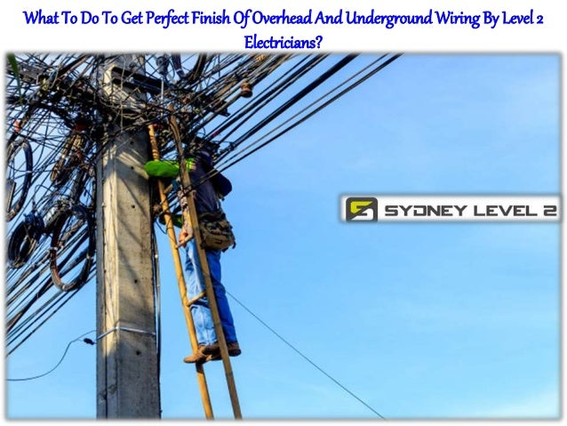 What To Do To Get Perfect Finish Of Overhead And Underground ... Wiring Underground on