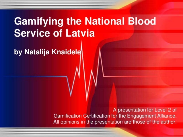 Gamifying the National Blood Service of Latvia by Natalija Knaidele  A presentation for Level 2 of Gamification Certificat...