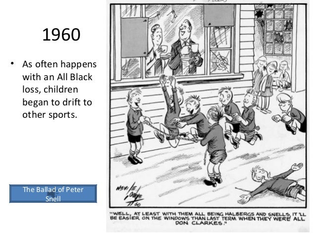 1960 • As often happens with an All Black loss, children began to drift to other sports.  The Ballad of Peter Snell 32