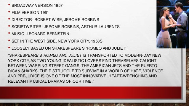 a description of west side story on romeo and juliet in new york West side story first appeared on broadway in 1957 and with its moving re-telling of the romeo and juliet tale is a triumph of style and those headlines turned the trick, triggering the imaginations of the collaborators the locale swiftly shifted to new york's west side.