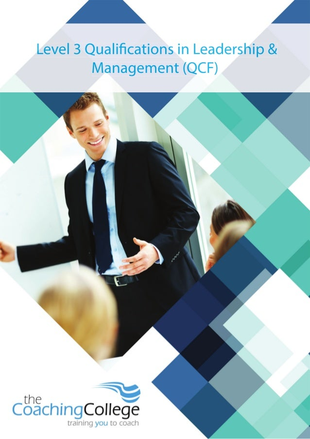 Level 3 Qualifications in Leadership & Management (QCF) Outcomes There are three potential outcomes of this award: • Level...