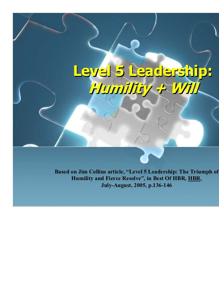 """Level 5 Leadership:             Humility + WillBased on Jim Collins article, """"Level 5 Leadership: The Triumph of      Humi..."""