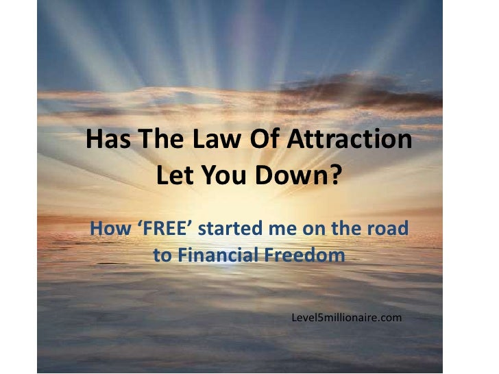 Has The Law Of Attraction     Let You Down?How 'FREE' started me on the road      to Financial Freedom                    ...