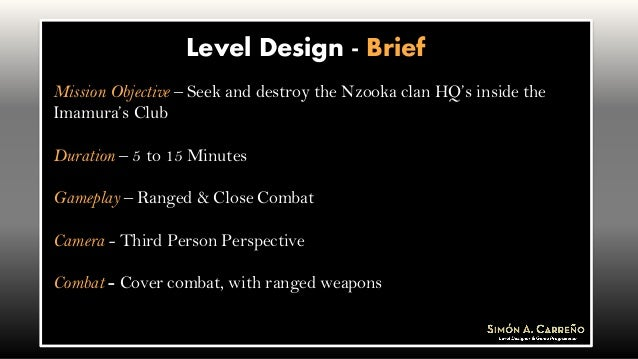 Level Design - Brief Mission Objective – Seek and destroy the Nzooka clan HQ's inside the Imamura's Club Duration – 5 to 1...