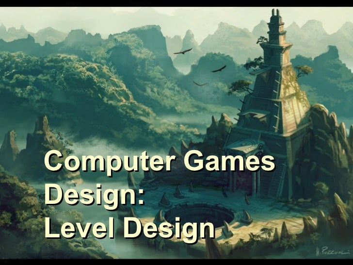 Computer GamesDesign:Level Design