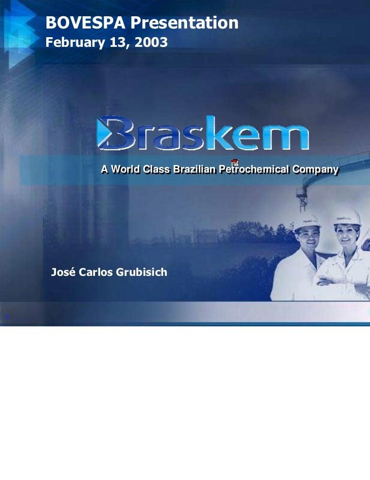 BOVESPA Presentation    February 13, 2003            A World Class Brazilian Petrochemical Company            A World Clas...