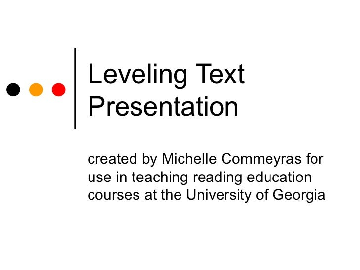 Leveling Text Presentation created by Michelle Commeyras for use in teaching reading education courses at the University o...