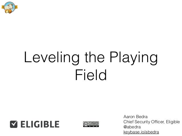 Leveling the Playing Field Aaron Bedra Chief Security Officer, Eligible @abedra keybase.io/abedra