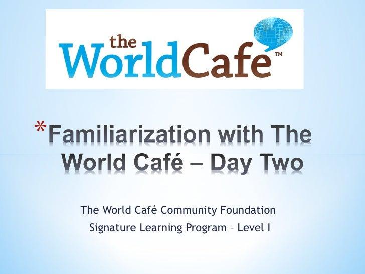 The World Café Community Foundation  Signature Learning Program – Level I