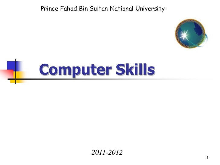 Prince Fahad Bin Sultan National UniversityComputer Skills                 2011-2012                                      ...