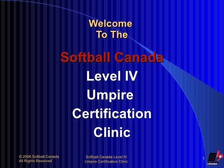 Welcome  To The <ul><li>Softball Canada </li></ul><ul><li>Level IV </li></ul><ul><li>Umpire  </li></ul><ul><li>Certificati...