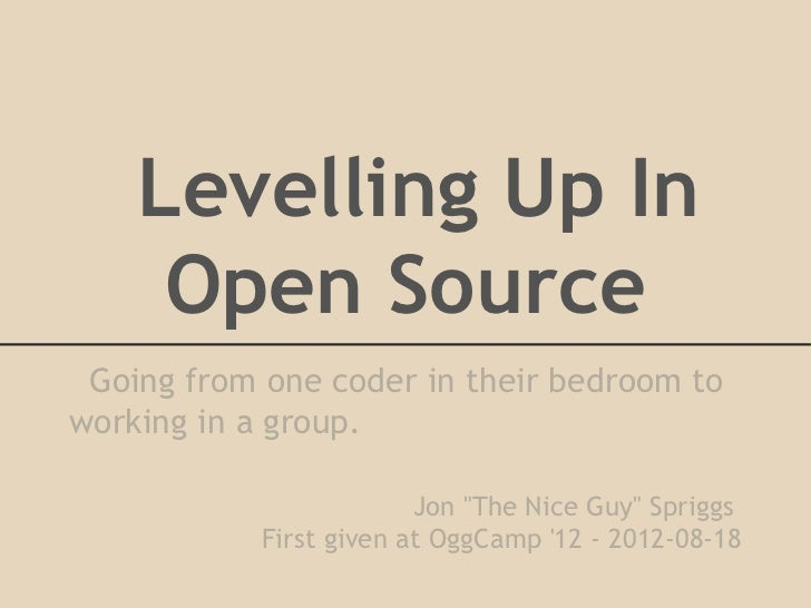 """Levelling Up In     Open Source Going from one coder in their bedroom toworking in a group.                         Jon """"T..."""