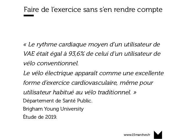 www.15marches.fr Faire de l'exercice sans s'en rendre compte « Le rythme cardiaque moyen d'un utilisateur de VAE était éga...