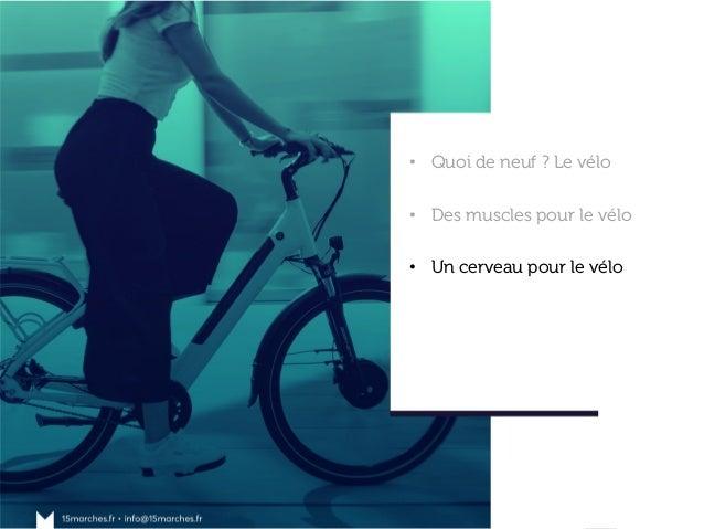 www.15marches.fr • Quoi de neuf ? Le vélo • Des muscles pour le vélo • Un cerveau pour le vélo