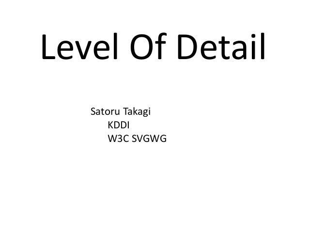 Level Of Detail Satoru Takagi KDDI W3C SVGWG