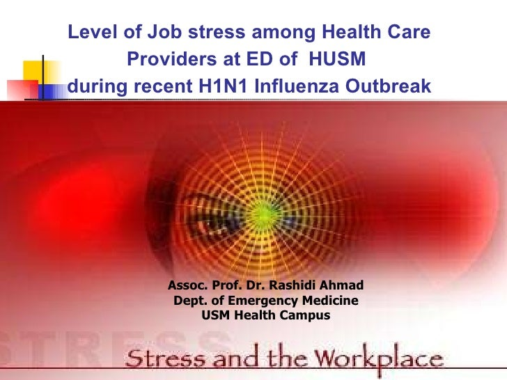 Level of Job stress among Health Care Providers at ED of  HUSM  during recent H1N1 Influenza Outbreak Assoc. Prof. Dr. Ras...