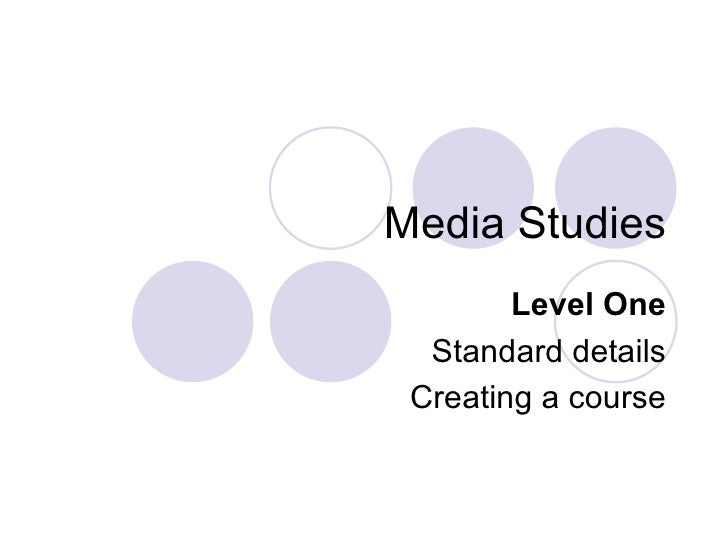 Media Studies Level One Standard details Creating a course