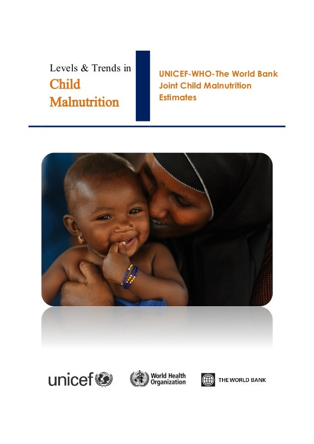 Levels & Trends in  Child  Malnutrition  UNICEF-WHO-The World Bank Joint Child Malnutrition  Estimates