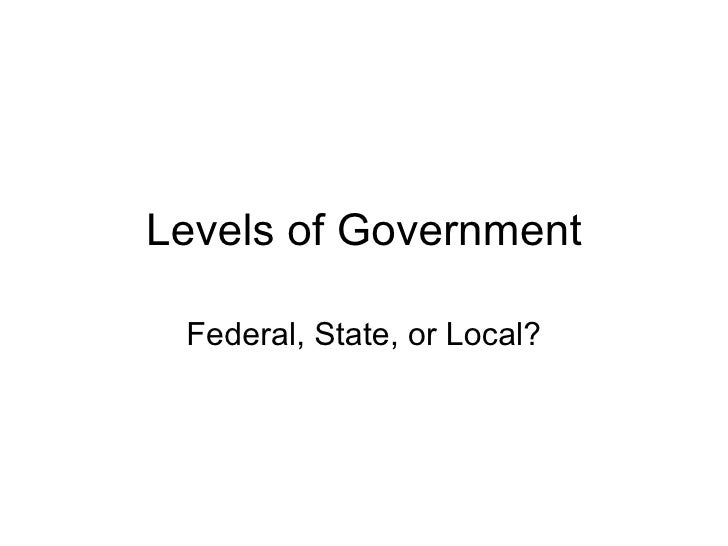 Levels of Government Federal, State, or Local?