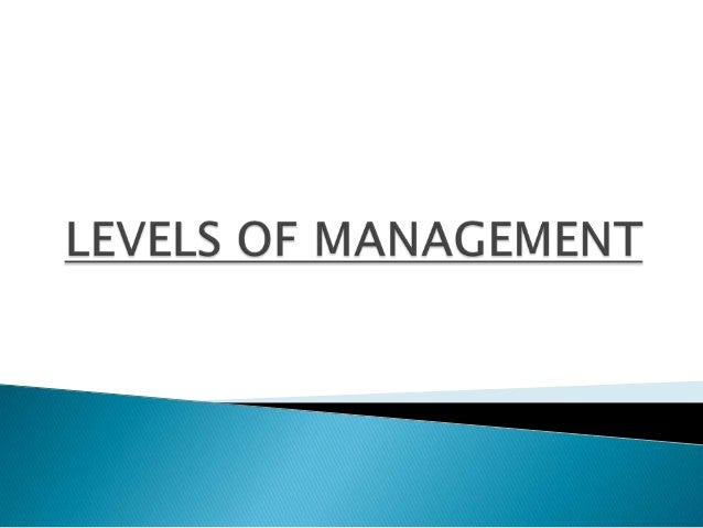 """ The term """"Levels of Management' refers to a line of demarcation between various managerial positions in an organization...."""