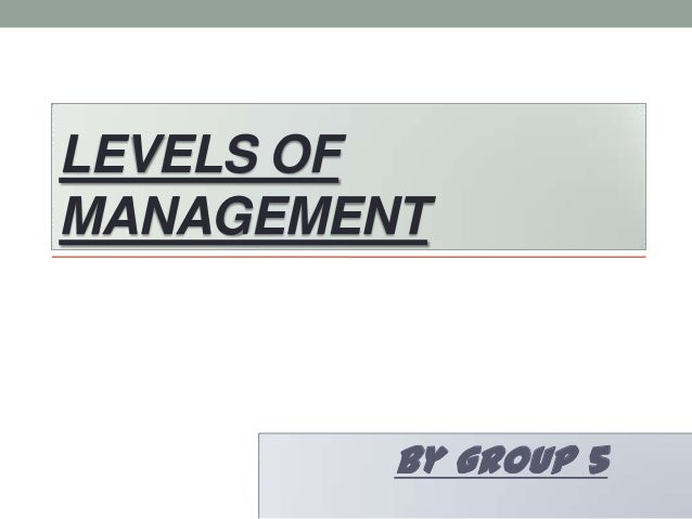 LEVELS OF MANAGEMENT  By group 5