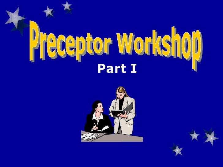 Preceptor Workshop Part I