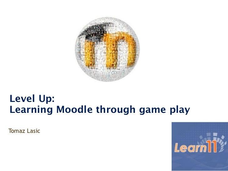 Level Up:Learning Moodle through game playTomaz Lasic