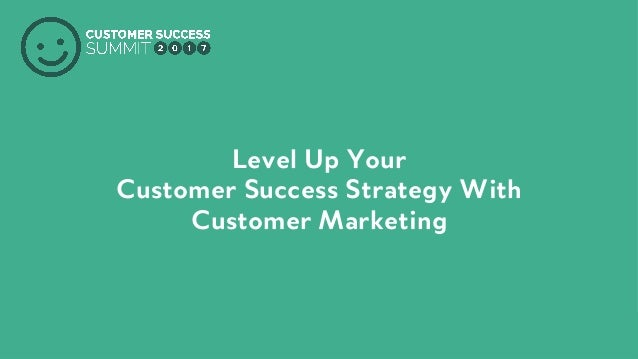 PRODUCED BY Level Up Your Customer Success Strategy With Customer Marketing
