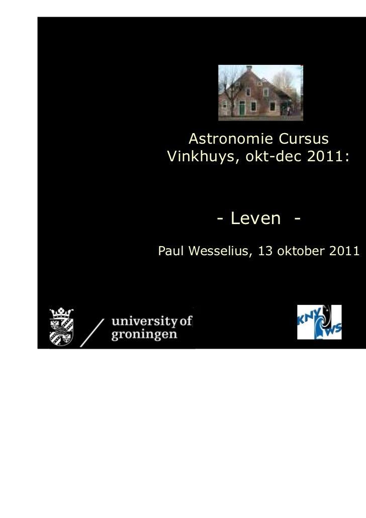 Astronomie Cursus              Vinkhuys, okt-dec 2011:                     - Leven -             Paul Wesselius, 13 oktobe...