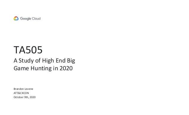 TA505 A Study of High End Big Game Hunting in 2020 Brandon Levene ATT&CKCON October 9th, 2020