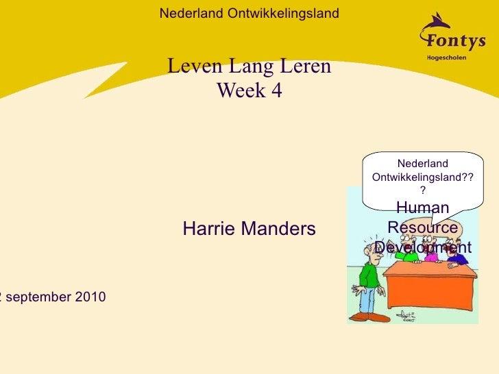 Leven Lang Leren Week 4 Harrie Manders Nederland Ontwikkelingsland??? Human Resource Development Nederland Ontwikkelingsla...
