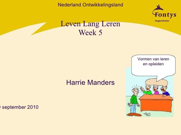 Leven Lang Leren Week 5 Harrie Manders Vormen van leren en opleiden Nederland Ontwikkelingsland 29 september 2010