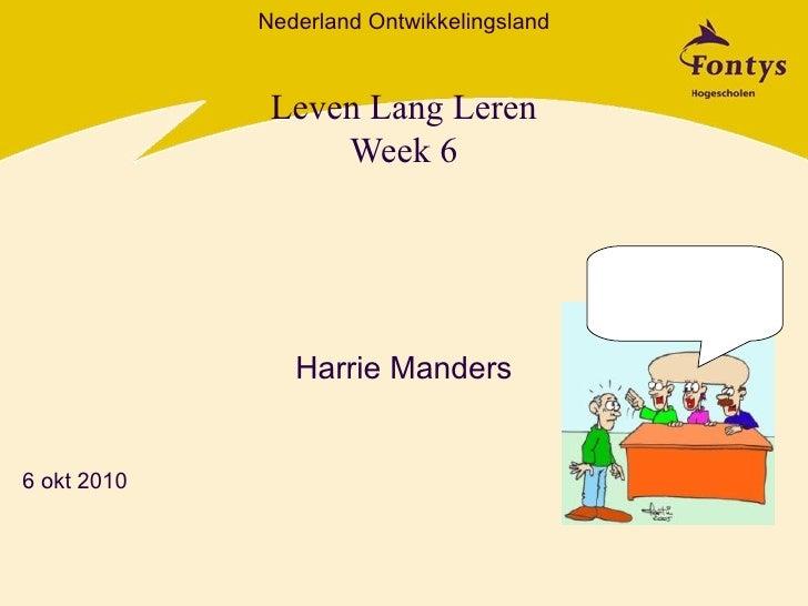 Leven Lang Leren Week 6 Harrie Manders Nederland Ontwikkelingsland 6 okt 2010