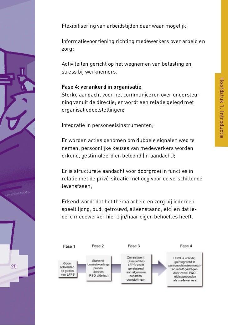 Flexibilisering van arbeidstijden daar waar mogelijk;     Informatievoorziening richting medewerkers over arbeid en     zo...