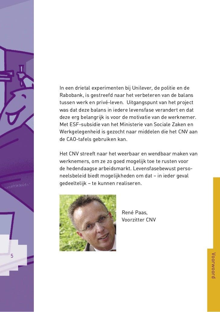 In een drietal experimenten bij Unilever, de politie en de    Rabobank, is gestreefd naar het verbeteren van de balans    ...