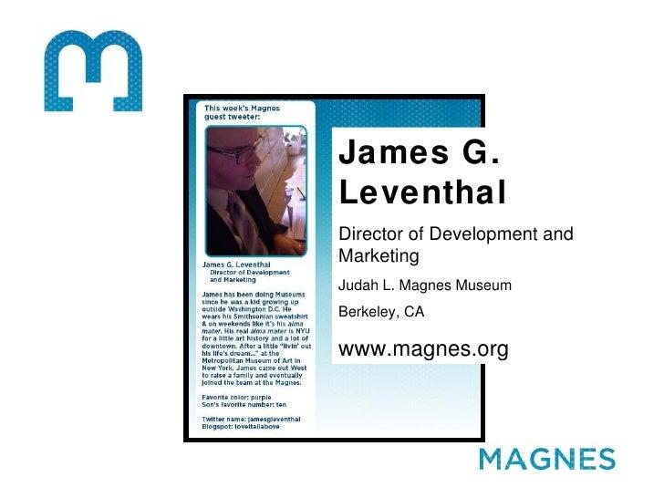 James G. Leventhal Director of Development and Marketing Judah L. Magnes Museum Berkeley, CA www.magnes.org