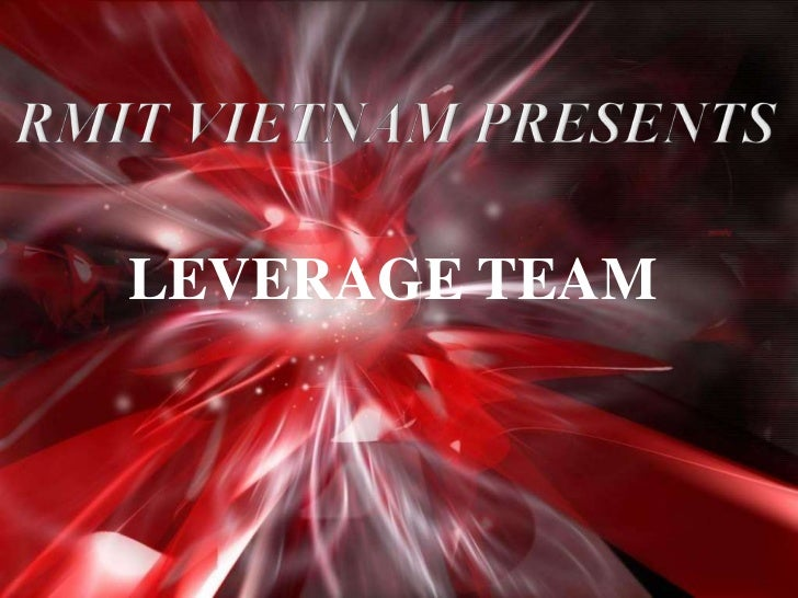 RMIT VIETNAM PRESENTS<br />LEVERAGE TEAM <br />