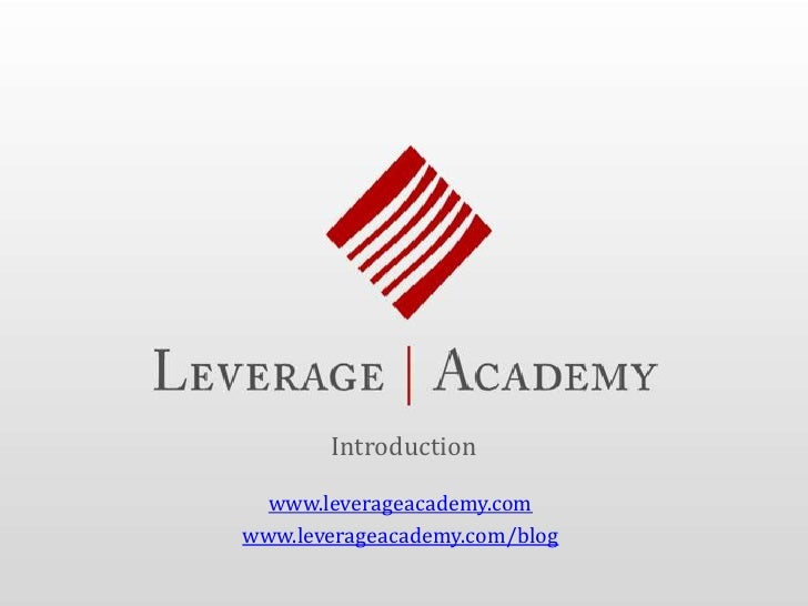 Introduction<br />www.leverageacademy.com<br />www.leverageacademy.com/blog<br />