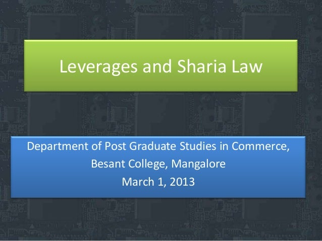 Leverages and Sharia LawDepartment of Post Graduate Studies in Commerce,           Besant College, Mangalore              ...