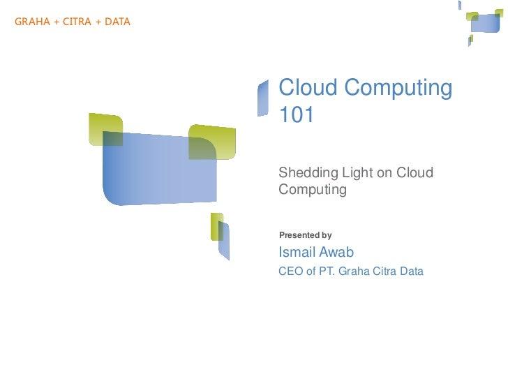 GRAHA + CITRA + DATA                          Cloud Computing                          101                          Sheddi...