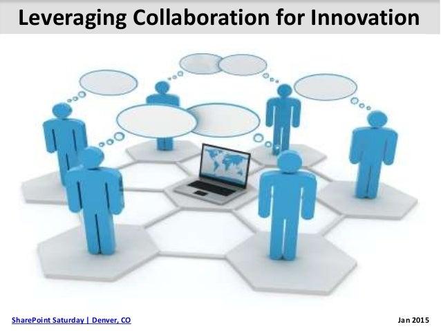 Leveraging Collaboration for Innovation Jan 2015SharePoint Saturday | Denver, CO